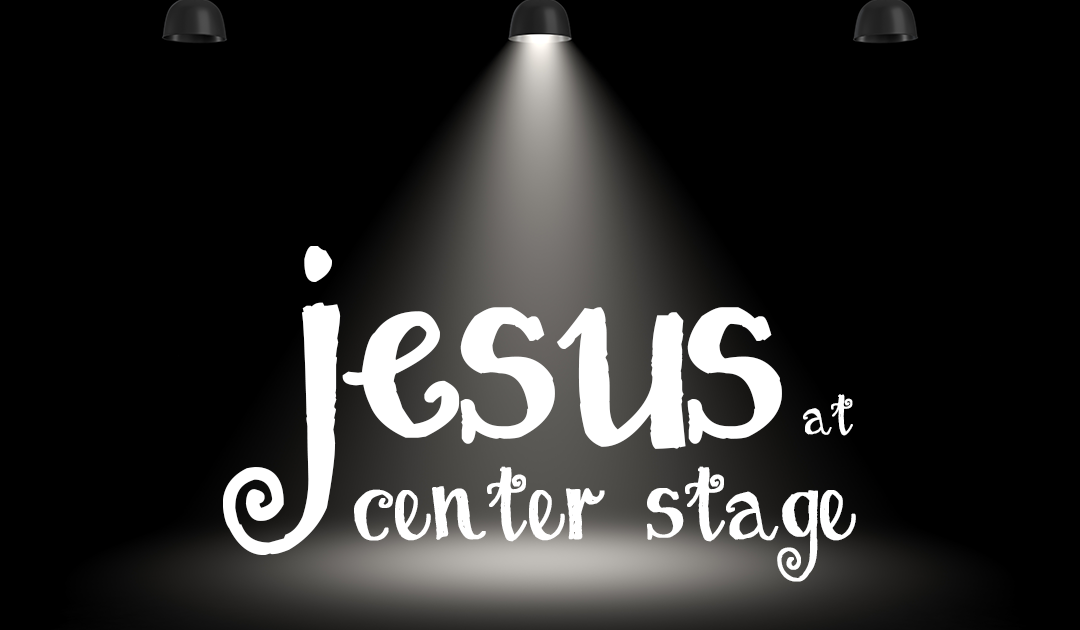 Jesus at Center Stage